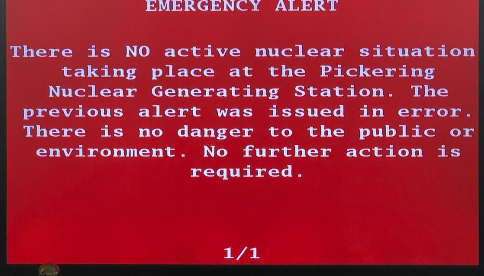 Et varsel om en uspesifisert hendelse på et atomkraftverk i den canadiske provinsen Ontario søndag morgen skremte mange innbyggere. Senere kom et nytt varsel, som vist på bildet, om at det første varselet ble sendt ut ved en feil. Nå kreves en full etterforskning av saken. Foto: Robert Gillies, Ap/ NTB scanpix.